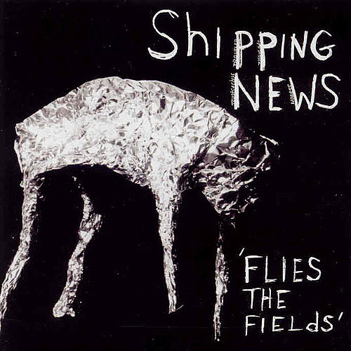 Flies and Fields by Shipping News