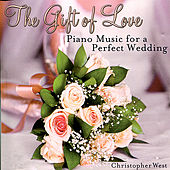Play & Download The Gift of Love: Wedding Piano by Christopher West | Napster
