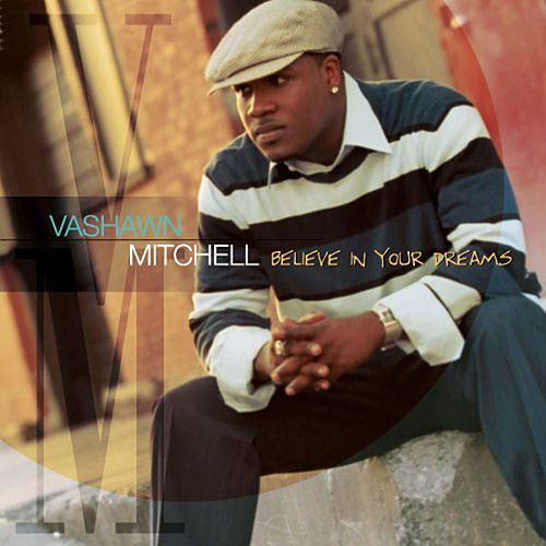 Believe in Your Dreams by VaShawn Mitchell