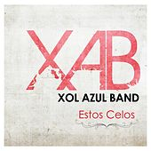 Play & Download Estos Celos by Xol Azul Band | Napster
