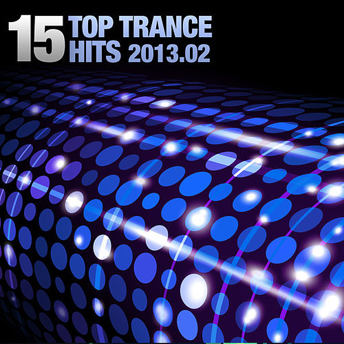 Play & Download 15 Top Trance Hits 2013.02 by Various Artists | Napster
