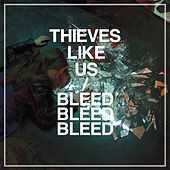 Play & Download Bleed Bleed Bleed by Thieves Like Us | Napster