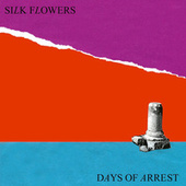 Days of Arrest by Silk Flowers