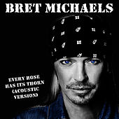 Every Rose Has Its Thorn (Acoustic 2013) by Bret Michaels