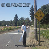 Unplugged Comedy by Milt Abel