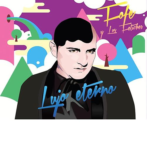 Play & Download Lujo Eterno by Fofé Y Los Fetiches | Napster