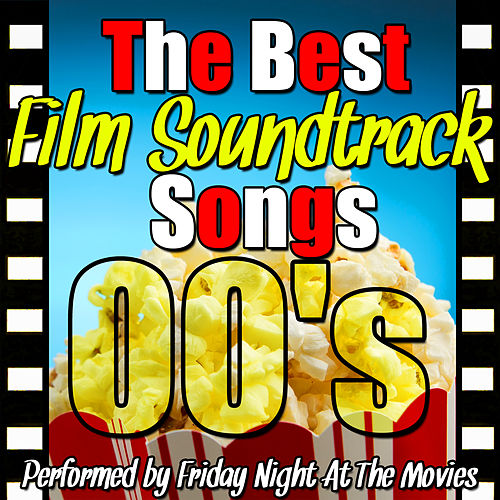 Play & Download The Best Film Soundtrack Songs: 00's by Friday Night At The Movies | Napster