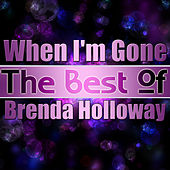 Play & Download When I'm Gone - The Best of Brenda Holloway by Brenda Holloway | Napster