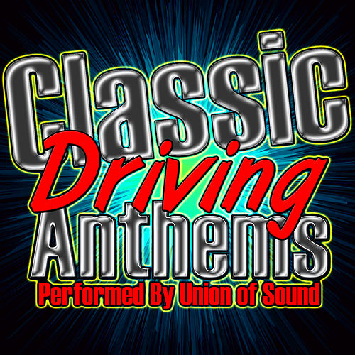 Play & Download Classic Driving Anthems by Union Of Sound | Napster