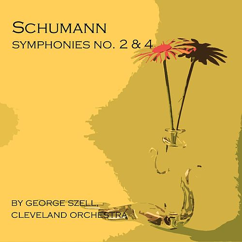 Play & Download Schumann: Symphonies No. 2 & 4 by Cleveland Orchestra | Napster