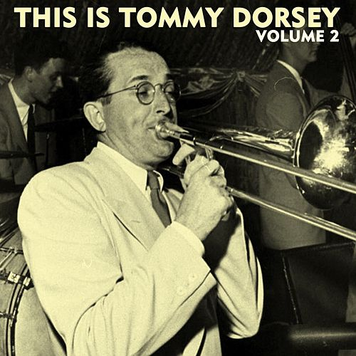 Play & Download This Is Tommy Dorsey Volume 2 by Tommy Dorsey | Napster
