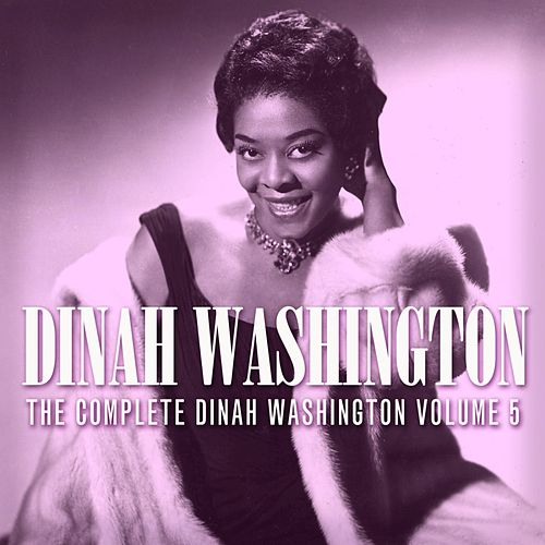 Play & Download The Complete Dinah Washington Volume 5 by Dinah Washington | Napster