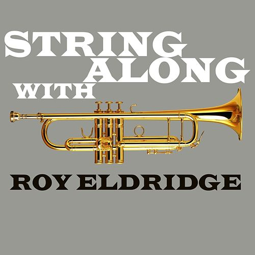 Play & Download String Along With Roy Eldridge by Roy Eldridge | Napster