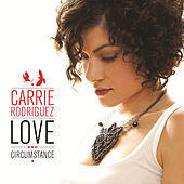 Play & Download Love and Circumstance by Carrie Rodriguez | Napster