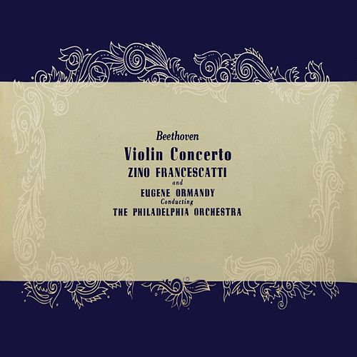 Play & Download Beethoven Violin Concerto by Zino Francescatti | Napster