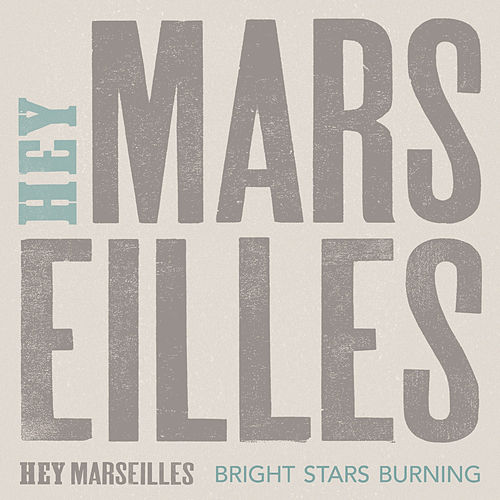 Bright Stars Burning by Hey Marseilles