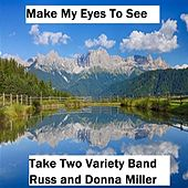Play & Download Make My Eyes to See by Take Two Variety Band (Russ and Donna Miller) | Napster