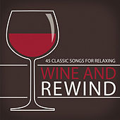 Wine and Rewind -  45 Classic Songs for Relaxing by Various Artists