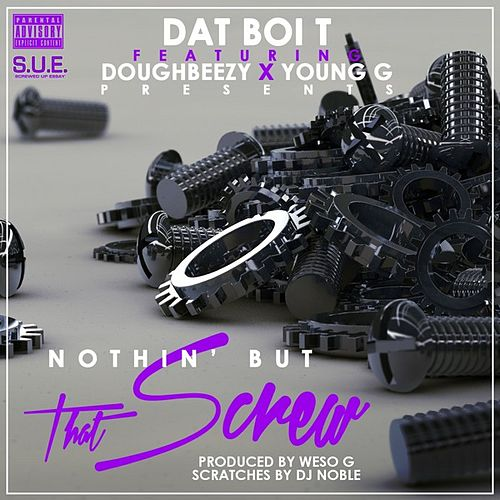 Play & Download Nothin' But That Screw by Dat Boi T | Napster
