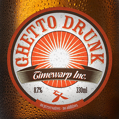 Play & Download Ghetto Drunk by Timewarp inc. | Napster