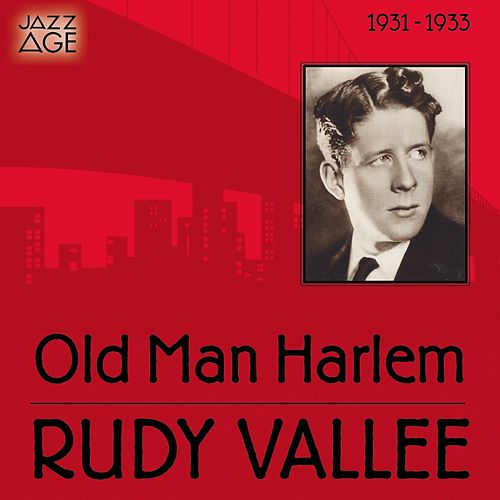 Old Man Harlem (1931 - 1933) by Rudy Vallee