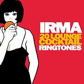 Play & Download Irma Records 20 Lounge Cocktail Ringtones by Various Artists | Napster