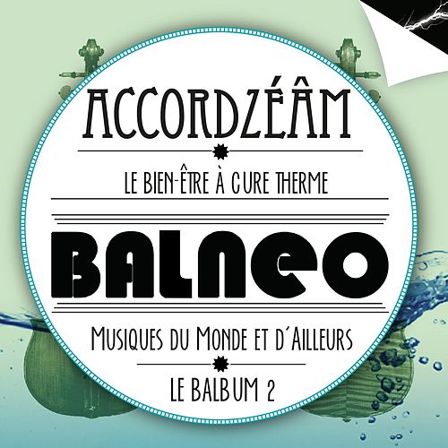 Play & Download Balneo (Le balbum 2) by Accordzéâm | Napster