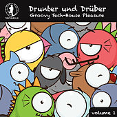 Play & Download Drunter und Drüber, Vol. 1 - Groovy Tech House Pleasure! by Various Artists | Napster