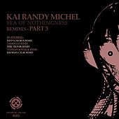 Sea of Nothingness Remixes, Pt. 3 by Kai Randy Michel