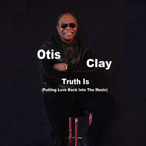Play & Download Truth Is by Otis Clay | Napster