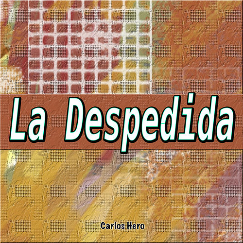 Play & Download La Despedida by Carlos Hero | Napster