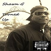 Turned Up by Shawn G