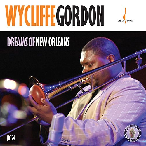 Dreams of New Orleans by Wycliffe Gordon