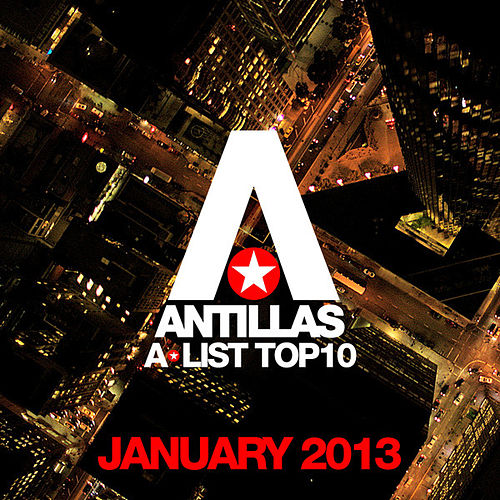 Play & Download Antillas A-List Top 10 - January 2013 (Including Classic Bonus Track) by Various Artists | Napster