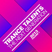 Play & Download Trance Talents - The Next Generation 2013, Vol. 1 by Various Artists | Napster