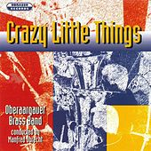 Play & Download Crazy Little Things by Oberaargauer Brass Band | Napster