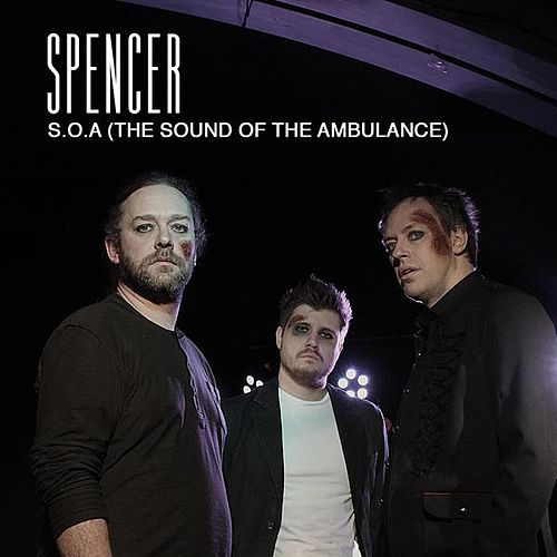 Play & Download S.O.A (The Sound of the Ambulance) by Spencer | Napster