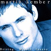Driving Myself Insane by Martin  Kember