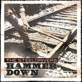 Play & Download Hammer Down by The SteelDrivers | Napster