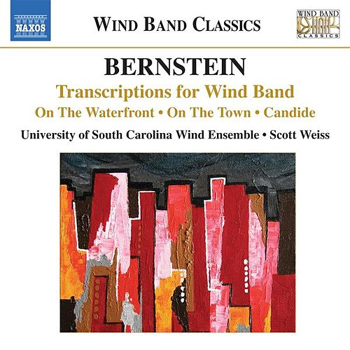 Play & Download Bernstein: Transcriptions for Wind Band by University of South Carolina Wind Ensemble | Napster