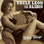 Play & Download Wild Ways by Uncle Leon and the Alibis | Napster