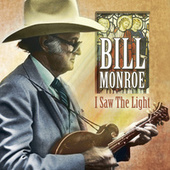 Play & Download I Saw The Light by Bill Monroe | Napster