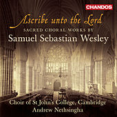 Play & Download Wesley: Ascribe unto the Lord - Sacred Choral Works by Various Artists | Napster