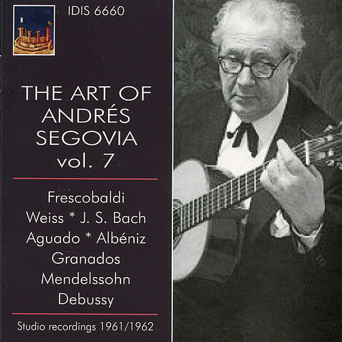 Play & Download The Art of Andres Segovia, Vol. 7 by Andres Segovia | Napster