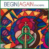 Begin Again by Stacy Epps