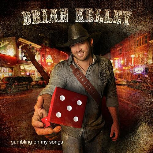 Gambling on My Songs by Brian Kelley