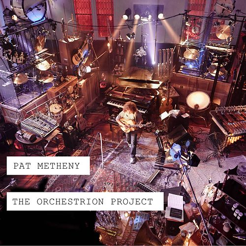 The Orchestrion Project by Pat Metheny