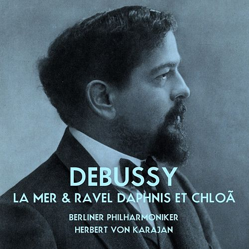 Play & Download Debussy La Mer & Ravel Daphnis Et Chloé by Berliner Philharmoniker | Napster