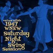 Play & Download 1947 WNEW Saturday Night Swing Session by Various Artists | Napster