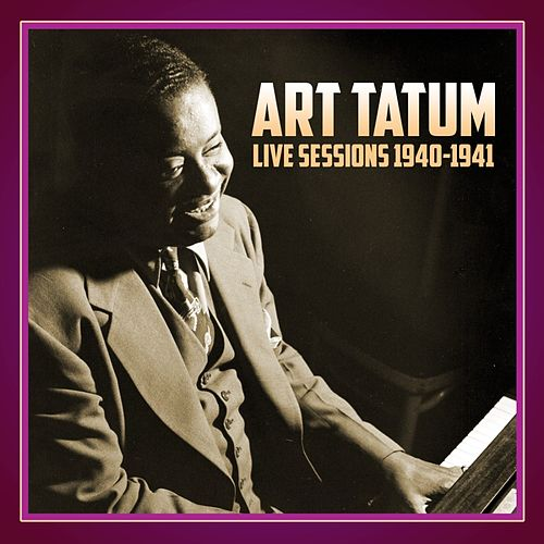 Live Sessions 1940-1941 by Art Tatum